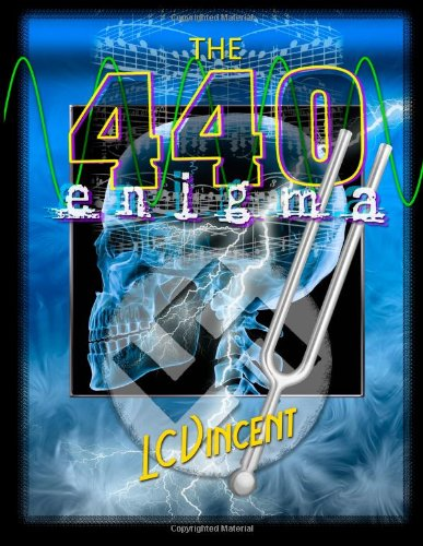 The 440 Enigma: The Musical Conspiracy to Separate Mankind from the Divine