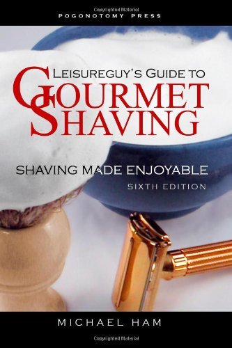 9781477436806: Leisureguy's Guide to Gourmet Shaving - Sixth Edition: Shaving Made Enjoyable