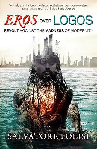 9781477439296: Eros Over Logos: Revolt Against The Madness of Modernity