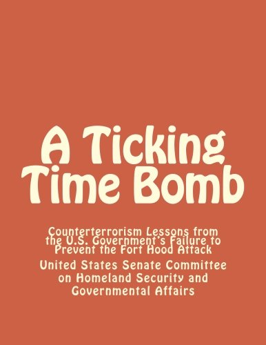 9781477440780: A Ticking Time Bomb: Counterterrorism Lessons from the U.S. Government's Failure to Prevent the Fort Hood Attack