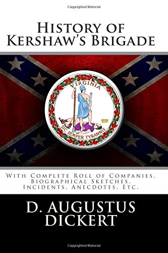 History of Kershaw's Brigade: With Complete Roll: Dickert, D. Augustus