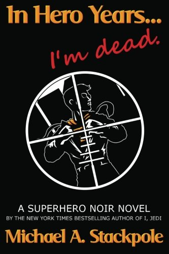 9781477444573: In Hero Years.... I'm Dead: A Superhero Noir Novel