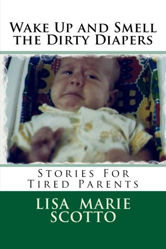 9781477445693: Wake Up and Smell the Dirty Diapers: Stories for Tired Parents
