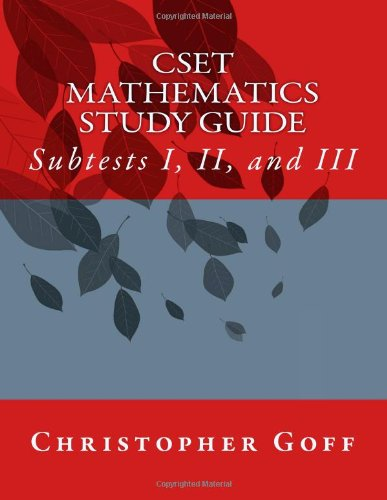 CSET Mathematics Study Guide Subtests I, II,: Christopher Goff