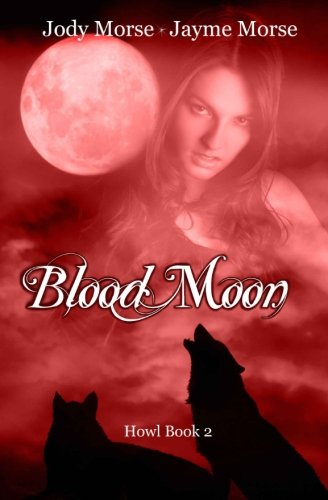 Blood Moon (Howl, Book 2): Jody Morse