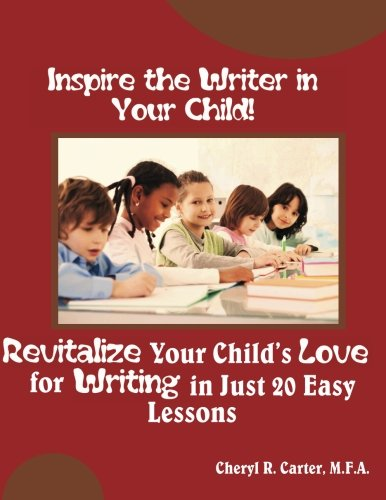9781477448601: Inspire the Writer in Your Child!: Revitalize Your Child's Love of Writing in 20 Easy Lessons
