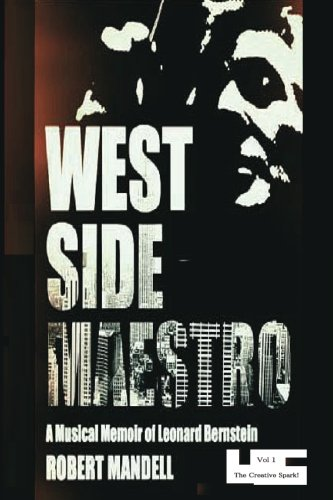 9781477448663: West Side Maestro Vol. 1: A Musical Memoir of Leonard Bernstein-The Creative Spark