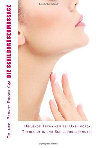 9781477449813: Die Schilddrüsenmassage: Heilende Techniken bei Hashimoto-Thyreoiditis und Schilddrüsenknoten
