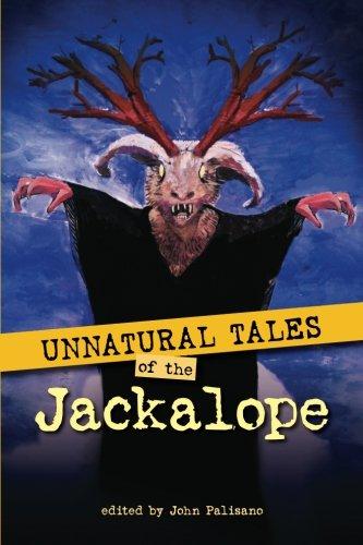 Unnatural Tales of the Jackalope (Volume 1): Palisano, John