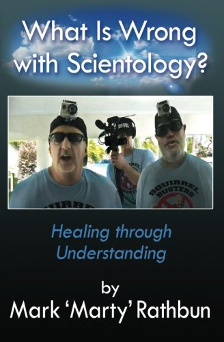 What Is Wrong With Scientology?: Healing through Understanding: Rathbun, Mark 'Marty'
