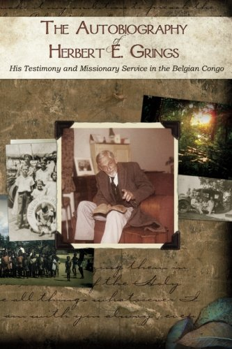 9781477453773: The Autobiography of Herbert E. Grings: His Testimony and Missionary Service in the Belgian Congo