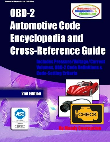 9781477453957: OBD-2 Automotive Code Encyclopedia and Cross-Reference Guide: Includes Volume/Voltage/Current/Pressure Reference and OBD-2 Codes
