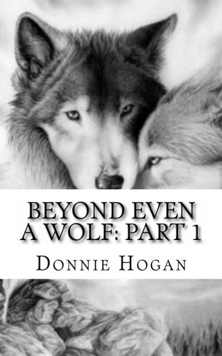 9781477454008: Beyond even a Wolf: Part 1