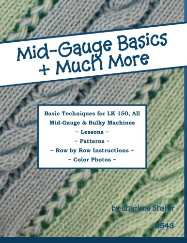 9781477458846: Mid-Gauge Basics + Much More...: Basic Techniques for the LK 150 & All Manual Mid-Gauge Knitting Machines