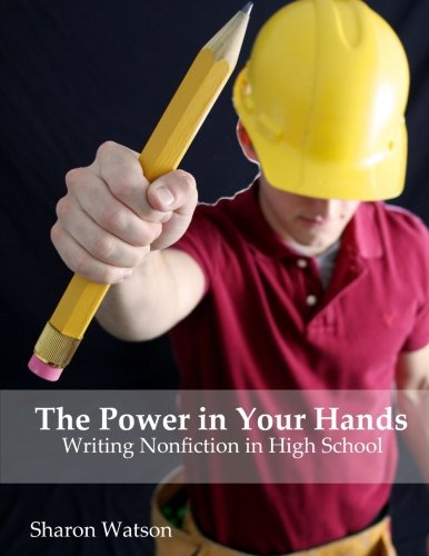 9781477459232: The Power in Your Hands: Writing Nonfiction in High School