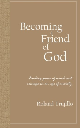 9781477461143: Becoming a Friend of God: Finding Peace of Mind and Courage in an Age of Anxiety