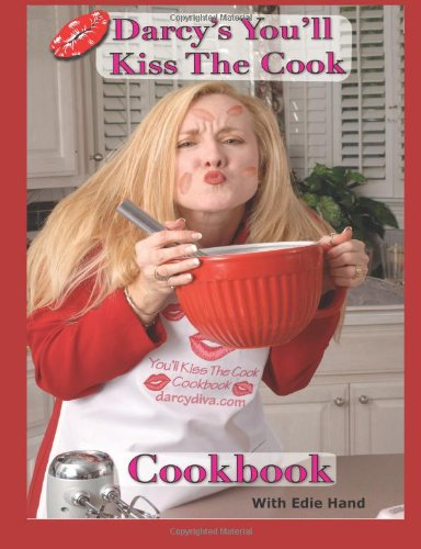 9781477463390: Darcy's You'll Kiss the cook cookbook (Volume 1)