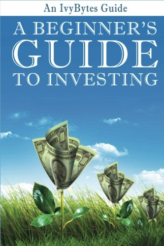 A Beginner's Guide to Investing: How to: Frey, Alex H,