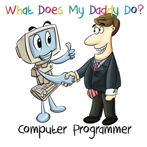 What Does My Daddy Do? Computer Programmer: Chadwick Posey