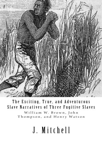 9781477464960: The Exciting, True, and Adventurous Slave Narratives of Three Fugitive Slaves: William W. Brown, John Thompson, and Henry Watson