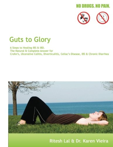 9781477467442: Guts To Glory: 6 Steps for Healing IBS & IBD. The Natural and Complete Answer for Crohn's, Ulcerative Colitis, Diverticulitis, Celiac Disease, IBS and Chronic Diarrhea
