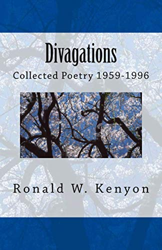 Divagations: Collected Poetry 1959-1996 Annotated Edition: Ronald W. Kenyon