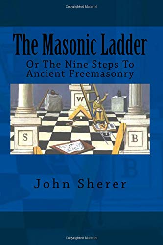 9781477470695: The Masonic Ladder: Or The Nine Steps To Ancient Freemasonry