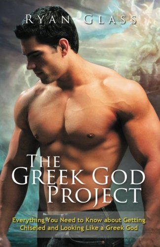 9781477471821: The Greek God Project: Everything You Need to Know About Getting Chiseled and Looking Like a Greek God