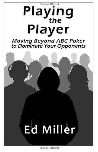 9781477473085: Playing The Player: Moving Beyond ABC Poker To Dominate Your Opponents