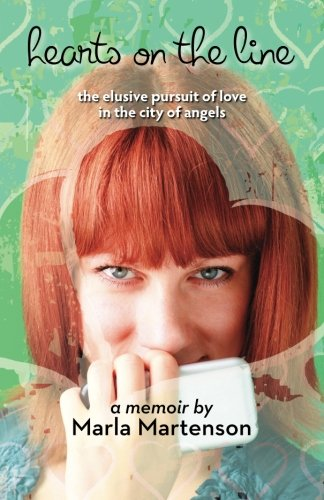 Hearts on the Line: the elusive pursuit of love in the city of angels: Martenson, Marla
