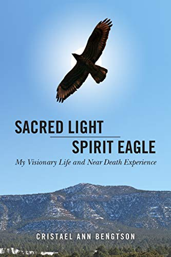 9781477475317: Sacred Light Spirit Eagle: My Visionary Life and Near Death Experience