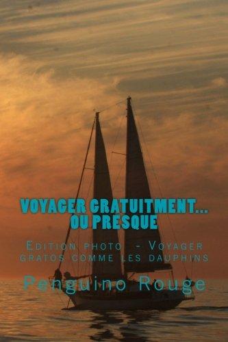 9781477475720: Voyager gratuitment... ou presque: Edition photo: Voyager gratos comme les dauphins (French Edition)