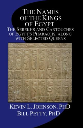 9781477476802: The Names of the Kings of Egypt: The Serekhs and Cartouches of Egypt's Pharaohs, along with Selected Queens