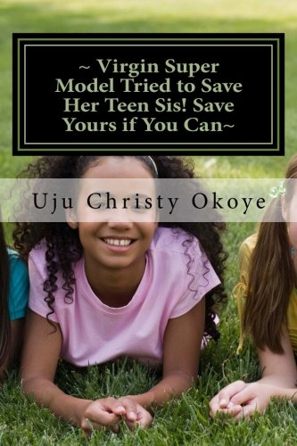 9781477479315: ~ Virgin Super Model Tried to Save Her Teen Sis! Save Yours if You Can~: Sex Education for teenagers!