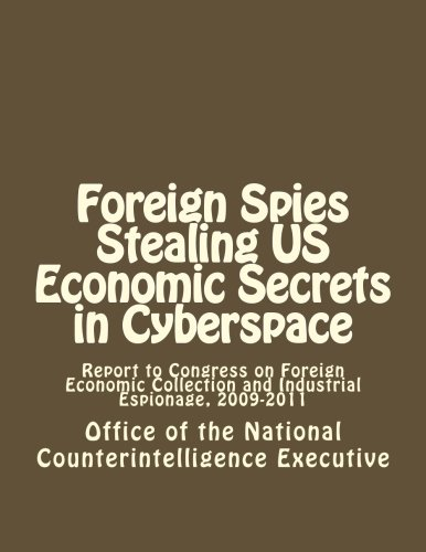 9781477481479: Foreign Spies Stealing US Economic Secrets in Cyberspace: Report to Congress on Foreign Economic Collection and Industrial Espionage, 2009-2011