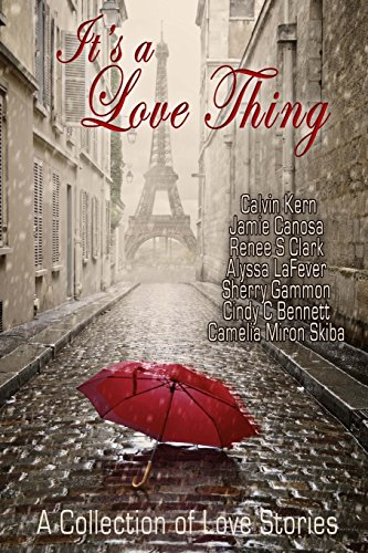 It's a Love Thing: Love Stories Compiled by Cindy C Bennett and Sherry Gammon: Prose by Design...