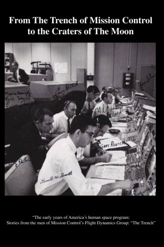 """9781477483428: From The TRENCH of Mission Control to the Craters of the Moon: """"The early years of America's human space program: Stories from the men of Mission Control's Flight Dynamics group: The Trench"""""""