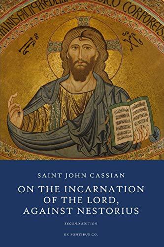 On the Incarnation of the Lord: Against Nestorius: Cassian, John