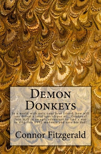 9781477485996: Demon Donkeys.: In a world with only your best friend, how will you defeat a total apocolypse of... Donkeys? Join Will in an epic adventure to find a ... EVIL madness and save his dad! (Volume 1)
