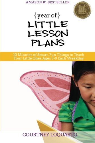 YEAR of LITTLE LESSON PLANS: 10 Minutes of Smart, Fun Things to Teach Your Little Ones Ages 3-8 ...