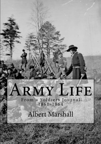 Army Life: From a Soldiers Journal, 1861-1864