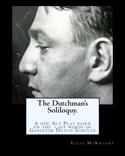 9781477493168: The Dutchman's Soliloquy.: A one Act Play based on the factual last words of Gangster Dutch Schultz.
