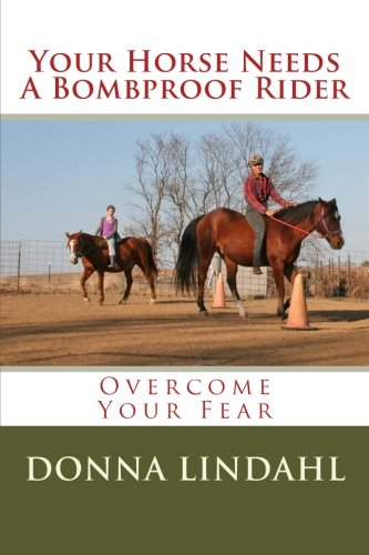 9781477495056: Your Horse Needs a Bombproof Rider: Overcome Your Fear