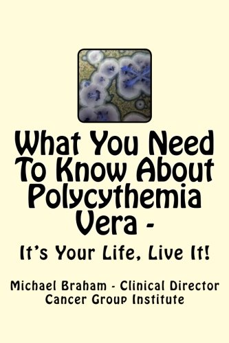9781477495421: What You Need to Know About Polycythemia Vera - It's Your Life, Live It!