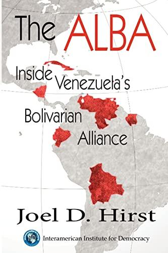 The Alba: Inside Venezuela's Bolivarian Alliance: Hirst, Joel D