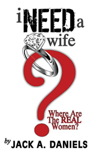 9781477498651: I Need a Wife...Where are the REAL Women?