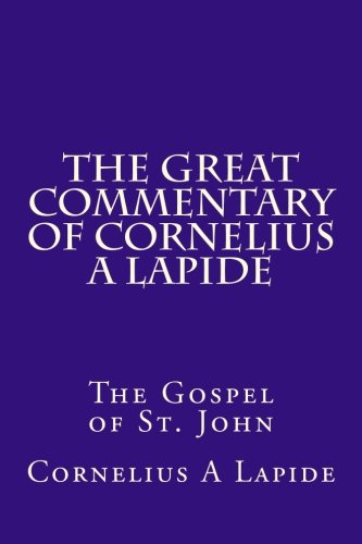 9781477499344: The Great Commentary of Cornelius A Lapide: The Gospel of St. John