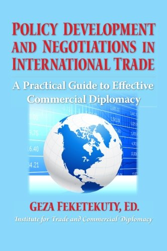 9781477502563: Policy Development and Negotiations in International Trade: A Practical Guide to Effective Commercial Diplomacy