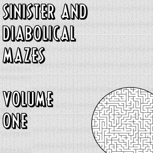 9781477503096: Sinister And Diabolical Mazes - Volume 1: You've got to be better than good, you've got to be the best!