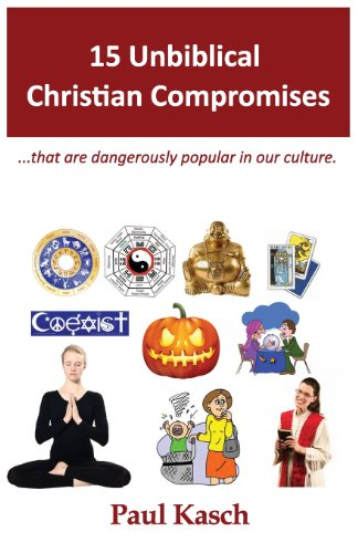 9781477504642: 15 Unbiblical Christian Compromises: .that are dangerously popular in our culture.